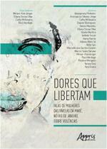 Dores que libertam: falas de mulheres das favelas da mare, no rio de janeir - Appris editora -