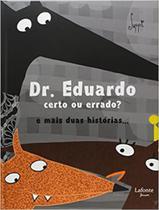 Dr. Eduardo Certo ou Errado? E Mais Duas Histórias... - Lafonte -