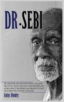 DR. SEBI TREATMENT and CURE BOOK. Alkaline Diet for Weight - Gmd Publishing Ltd
