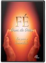 Dvd fe dom de deus - luz para a humanidade - Paulinas