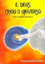 E,Deus Criou O Universo: Uma Análise Científica - Livraria do chain