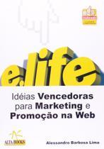 E.life - ideias vencedoras para marketing e promocao na web - Alta books -