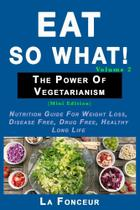 Eat So What! The Power of Vegetarianism Volume 2 - Blurb -