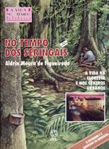 Edição antiga - No Tempo Dos Seringais - Nova Ortografia - Col. a Vida No Tempo - Atual -
