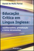 Educação Crítica em Língua Inglesa - Neoliberalismo, Globalização e Novos Letramentos - Crv