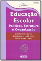 Educacão Escolar: Políticas, Estrutura e Organizacão - Cortez