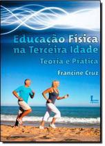 Educacao fisica na terceira idade  teoria e pratica - Icone -