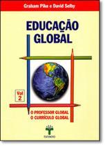 Educação Global: O Professor Global, o Currículo Global - Vol.2 - Textonovo