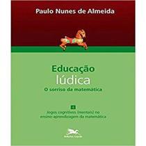 Educação lúdica - O sorriso da matemática - vol. IV:  jogos cognitivos (mentais) no ensino-aprendizagem da matemática+ Marca Página - Loyola