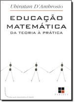 Educação Matemática: da Teoria a Prática - Papirus