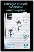Educacao musical, cotidiano e ensino superior - Tomo editorial -