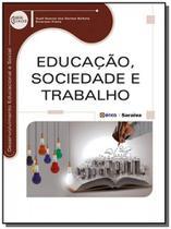 Educacao, sociedade e trabalho - serie eixos - Editora erica ltda