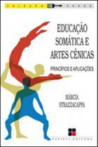 Educaçao somatica e artes cenicas - principios e aplicaçoes - Papirus