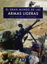 El Gran Mundo de Las Armas Ligeras. Una Historia Ilustrada - Edimat -
