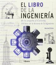El Libro de La Ingeniería - de La Catapulta Al Curiosity, 250 Hitos de La Historia de La Ingeniería - Librero