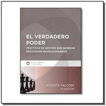 El verdadero poder - practicas de gestion que generan resultados revolucionarios - Falconi