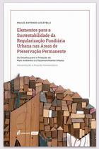 Elementos para a Sustentabilidade da Regularização Fundiária Urbana nas Áreas de Preservação Permanente - 2021 - Lumen Juris