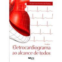 Eletrocardiograma Ao Alcance De Todos  - José Luiz Ferreira dos Santos - Ed.Phorte 1ª Ed. - Phorte editora