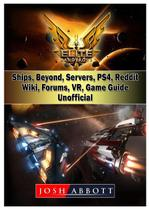 Elite Dangerous, Ships, Beyond, Servers, PS4, Reddit, Wiki, Forums, VR, Game Guide Unofficial - Gamer guides llc