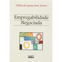 Empregabilidade Negociada - Ofélia de Lanna Sette Tôrres - Editora Atlas -