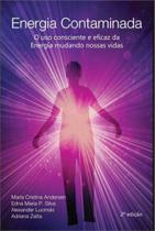 Energia contaminada - o uso consciente e eficaz da - Scortecci Editora -