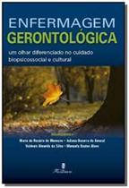 Enfermagem gerontologica - um olhar diferenciado no cuidado biopsicossocial e cultural - Martinari