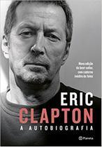 Eric Clapton -  A Autobiografia - Planeta -