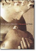 Eros, Desejo e Bem em o Banquete de Platão - Educs