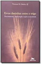 ERVAS DANINHAS ENTRE O TRIGO - COLEcaO EXPERIÊNCIA INACIANA - Loyola -