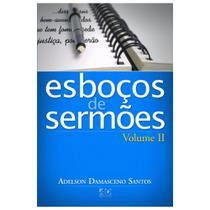 Esboços De Sermões - Vol. 2 - Adelson Damasceno Santos - A D SANTOS