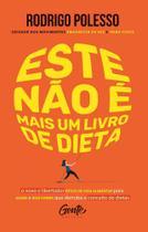 Este não é mais um livro de dieta: O novo e libertador estilo de vida alimentar para saúde e boa forma que - Gente