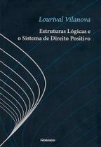 ESTRUTURAS LOGICAS E O SISTEMA DE DIREITO POSITIVO, AS - VILANOVA 1 Ed 2011 - ISBN - 9788590508250 - Noeses