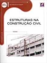 Estruturas na Construção Civil - Série Eixos - Editora érica