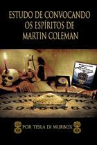 Estudo de Convocação dos Espíritos de Martin Coleman: A Prática Da Magia Da Necromancia Simples E Lucidamente Explicada, - Tesla di murbox -