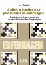 Etica, bioetica e os profissionais de enfermagem - Epu- -