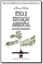 Etica e educacao ambiental: a conexao necessaria - Papirus
