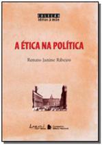 Etica na politica a   colecao ideias na mao - Lazuli editora