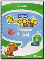 EU GOSTO MAIS - EDUCACAO MUSICAL 5o ANO - 1a - Editora ibep