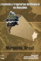 Expansão e Trajetórias da Pecuária na Amazônia. Maranhão, Brasil - Unb