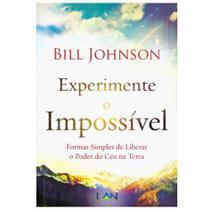 Experimente o Impossível - Bill Johnson - Lan Editora -