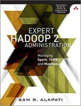Expert hadoop administration - managing, tuning and security spark, yarn and hdfs - Addison wesley