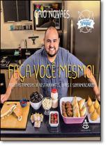 Faça Você Mesmo!: Receitas Famosas de Restaurantes, Bares e Supermercados - Sextante