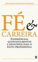 Fe e carreira - experiencias, questionamentos e principios para o exito profissional - Mary's line editora - b h dos s. filho -