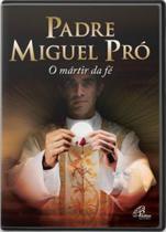 Filme PADRE MIGUEL PRO - O MARTIR DA FE - Paulinas