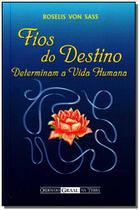 Fios do Destino Determinam a Vida Humana - Ordem do graal -