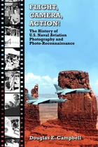 Flight, Camera, Action! the History of U.S. Naval Aviation Photography and Photo-Reconnaissance - Lulu Press -