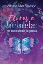 Flores e borboletas em meio século de poesia - Scortecci _ Editora -