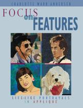 Focus on Features- Print on Demand Edition - C&T Publishing, Inc.