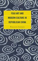 Folk Art and Modern Culture in Republican China - Rowman  littlefield publishing group inc