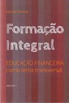 Formação Integral: Educação Financeira Como Tema Transversal - Vol 1 - Dsop -